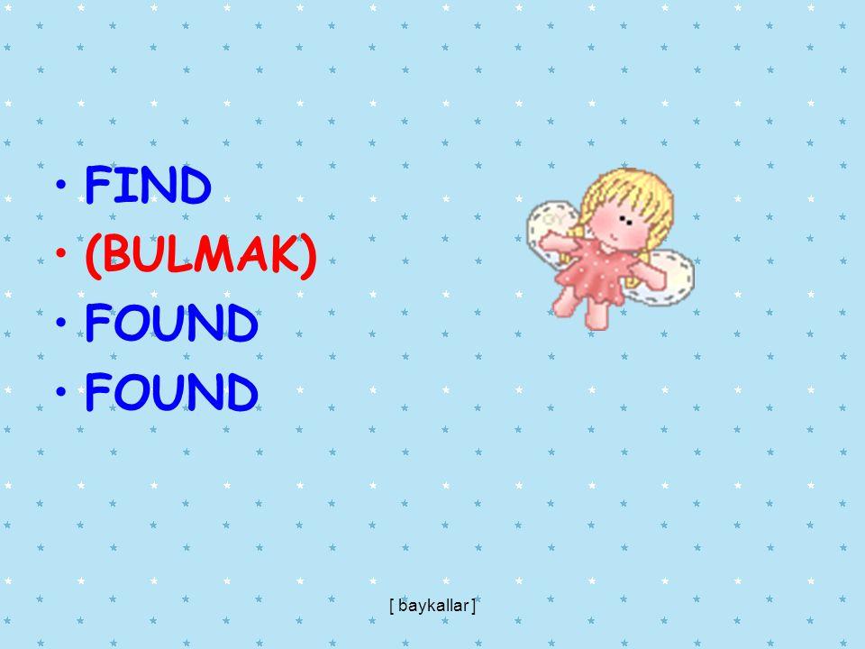 FIND (BULMAK) FOUND [ baykallar ]